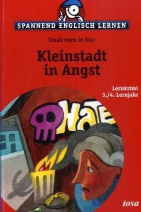 Kleinstadt in Angst : Lernkrimi 3. 4. Lernjahr = Small town in fear / Peter J. und Michael T. Kraus / Spannend Englisch lernen