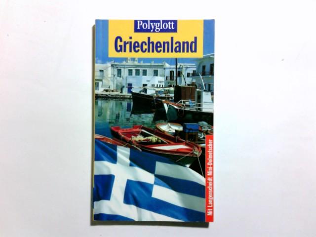 Griechenland. Claudia Christoffel-Crispin und Gerhard Crispin. [Kt. und Pl.: Thomas Willmann] / Polyglott-Reiseführer ; 711 1. Aufl.