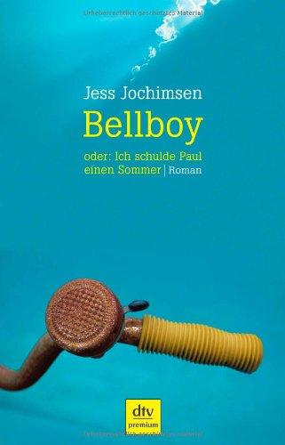 Jochimsen, Jess (Verfasser): Bellboy oder: ich schulde Paul einen Sommer : Roman. Jess Jochimsen / dtv ; 24477 : Premium Orig.-Ausg.