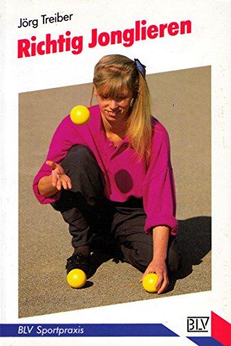 Richtig jonglieren. Jörg Treiber / BLV-Sportpraxis ; 257