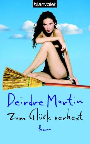 Zum Glück verhext : Roman. Deirdre Martin. Aus dem Amerikan. von Eva Malsch / Blanvalet ; 36558 Dt. Erstveröff., 1. Aufl.