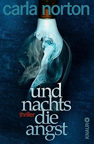 Norton, Carla (Verfasser) und Kerstin (Übersetzer) Winter: Und nachts die Angst : Thriller. Carla Norton. Aus dem Amerikan. von Kerstin Winter / Knaur ; 51377 Dt. Erstausg.