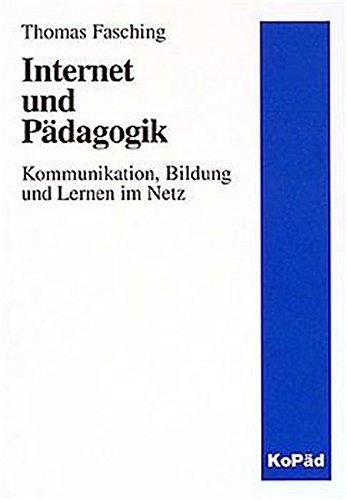 Fasching, Thomas (Verfasser): Internet und Pädagogik : Kommunikation, Bildung und Lernen im Netz. Thomas Fasching