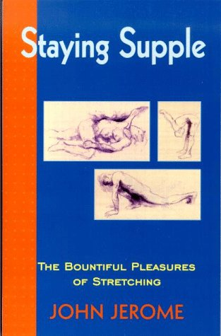 Staying Supple: The Bountiful Pleasures of Stretching Auflage: Reprint