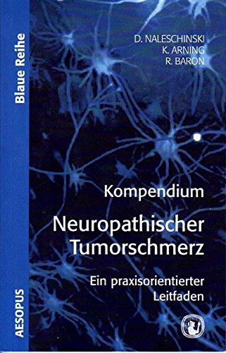 Kompendium neuropathischer Tumorschmerz : ein praxisorientierter Leitfaden. Dennis Naleschinski ; Kathrin Arning ; Ralf Baron / Blaue Reihe