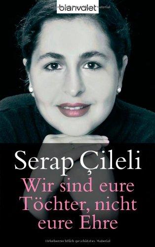 Wir sind eure Töchter, nicht eure Ehre. Serap Çileli / Blanvalet ; 36521 Aktualisierte und erw. Taschenbuchausg., 1. Aufl.