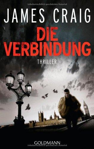 Die Verbindung : Thriller. James Craig. Aus dem Engl. von Jochen Stremmel / Goldmann ; 47769 Dt. Erstveröff., 1. Aufl.