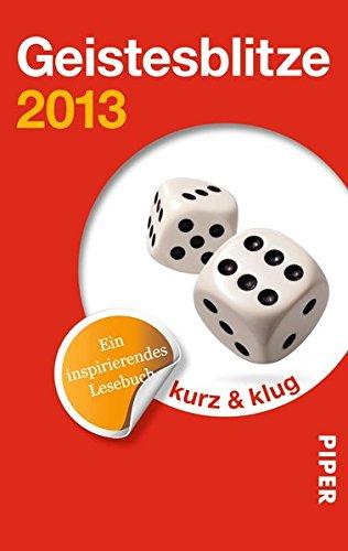 Geistesblitze 2013 : ein inspirierendes Lesebuch ; [kurz & klug]. hrsg. von Henriette Schimanski / Geistesblitze ; 2013; Piper ; 30176 Orig.-Ausg.
