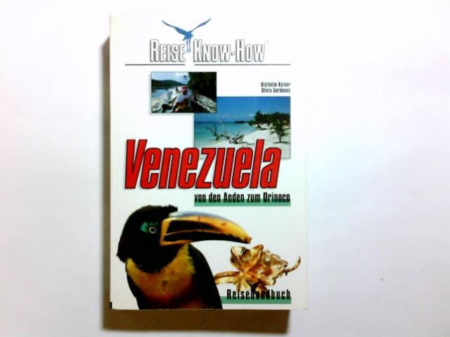 Venezuela : von den Anden zum Orinoco ; [Reisehandbuch]. Diethelm Kaiser ; Olivia Gordones. [Kt.: Astrid Fischer] / Reise-Know-how 1. Aufl.