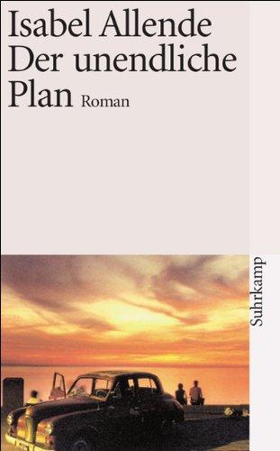 Allende, Isabel (Verfasser): Der unendliche Plan : Roman. Isabel Allende. Aus dem Span. von Lieselotte Kolanoske / Suhrkamp-Taschenbuch ; 2302