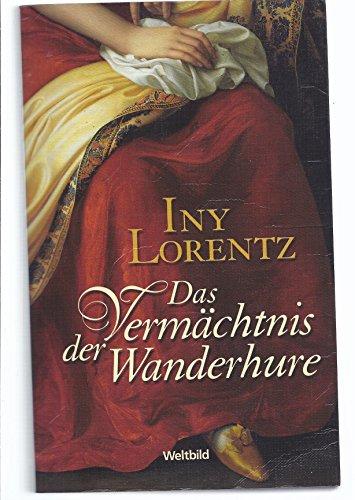 Das Vermächtnis der Wanderhure : Roman. Iny Lorentz