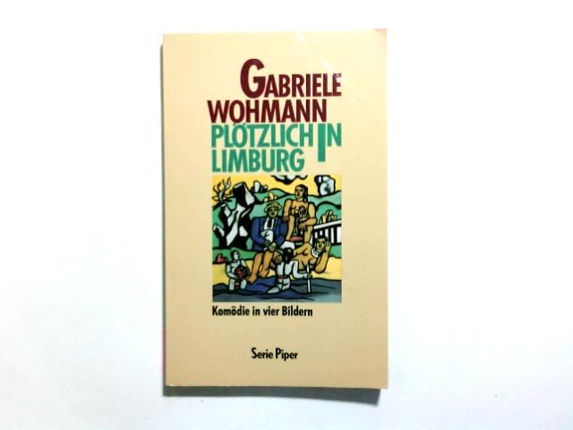 Plötzlich in Limburg : Komödie in 4 Bildern. Gabriele Wohmann / Piper ; Bd. 1051 Orig.-Ausg., [1. - 4. Tsd.] - Wohmann, Gabriele (Verfasser)
