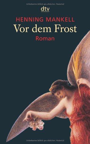 Mankell, Henning (Verfasser): Vor dem Frost : Roman. Henning Mankell. Aus dem Schwed. von Wolfgang Butt / dtv ; 20831 Ungekürzte Ausg.