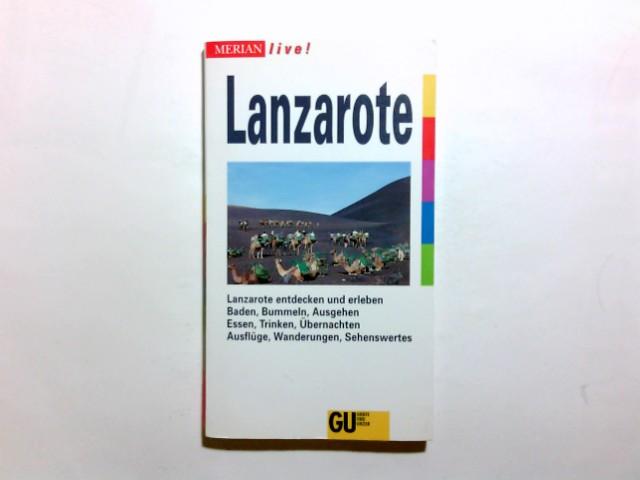 Lanzarote : [Lanzarote entdecken und erleben ; Baden, Bummeln, Ausgehen, Essen, Trinken, Übernachten, Ausflüge, Wanderungen, Sehenswertes]. Siggi Weidemann / Merian live! 1. Aufl.
