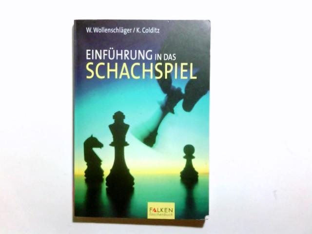 Einführung in das Schachspiel. W. Wollenschläger/K. Colditz. [Diagramme: Karl Eggmann]