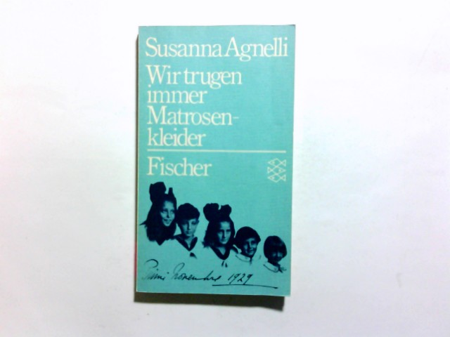 Wir trugen immer Matrosenkleider. Susanna Agnelli. [Aus d. Ital. von Ragni Maria Gschwend] / Fischer-Taschenbücher ; 2037 Ungekürzte Ausg.