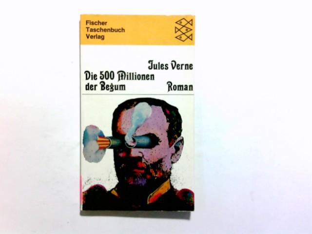 Die 500 [fünfhundert] Millionen der Begum : Roman. Jules Verne. [Neu übers. u. eingerichtet von Lothar Baier] / Werke in 20 Bänden / Jules Verne; Fischer-Taschenbücher ; 10