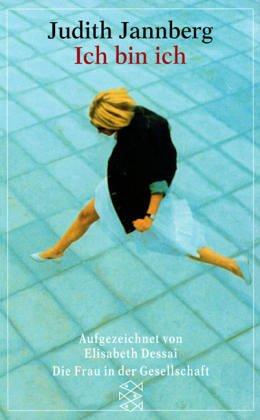 Ich bin ich. Judith Jannberg. Aufgez. von Elisabeth Dessai / Fischer ; 3735 : Die Frau in der Gesellschaft