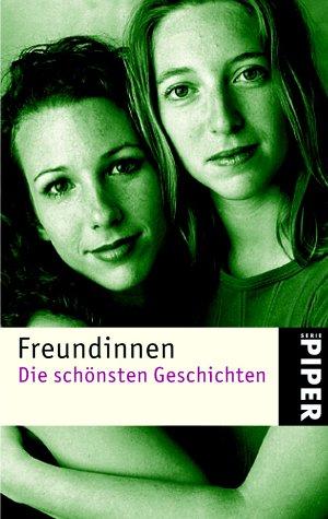 Freundinnen : die schönsten Geschichten. hrsg. von Annika Krummacher / Piper ; 3603 Orig.-Ausg.