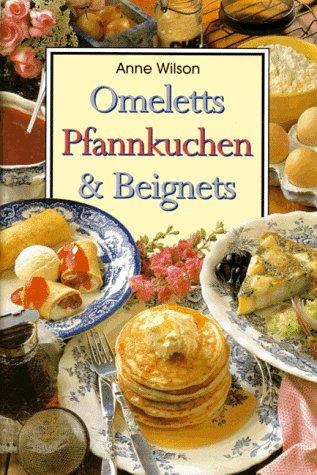 Omeletts, Pfannkuchen & Beignets. Anne Wilson. [Übers. aus dem Engl.: Inga Brita-Thiele]