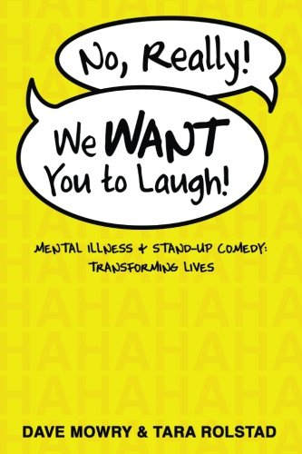 Mowry, Dave and Tara Rolstad: No, Really, We WANT You to Laugh: Mental Illness and Stand-Up Comedy: Transforming Lives