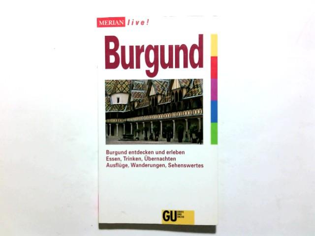 Burgund : [Burgund entdecken und erleben ; Essen, Trinken, Übernachten ; Ausflüge, Wanderungen, Sehenswertes]. Lukas Lessing / Merian live! 1. Aufl.