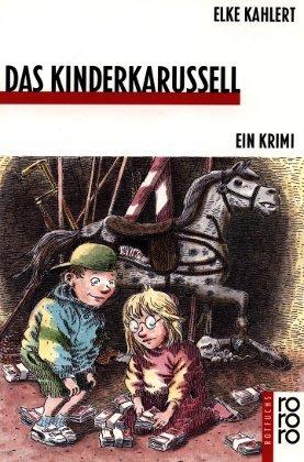 Kahlert, Elke (Verfasser): Das Kinderkarussell : ein Krimi. Elke Kahlert / Rororo-Rotfuchs ; 808 Orig.-Ausg.