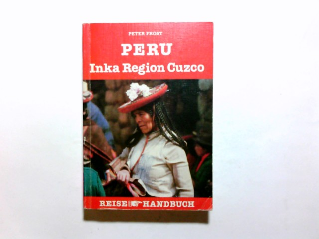 Peru, Inka-Region Cuzco. Peter Frost. [Kt. u. Pläne: Oliver Perrottet u. Peter Frost] / Reise-Handbuch