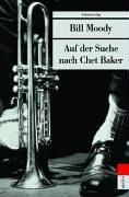 Auf der Suche nach Chet Baker. Bill Mody. Aus dem Engl. von Anke Caroline Burger / Unionsverlag-Taschenbuch ; 347 : Metro