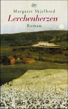 Lerchenherzen : Roman. Margaret Skjelbred. Aus dem Norweg. von Sigrid Engeler / dtv ; 20475 Ungekürzte Ausg.