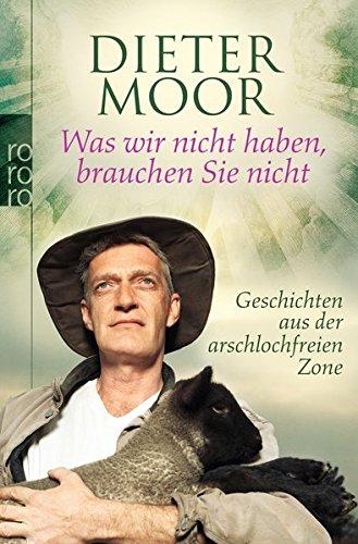 Moor, Max (Verfasser): Was wir nicht haben, brauchen Sie nicht : Geschichten aus der arschlochfreien Zone. Dieter Moor / Rororo ; 62475 : Sachbuch Orig.-Ausg.