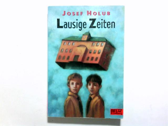 Lausige Zeiten : Roman. Josef Holub / Gullivers Bücher ; 838