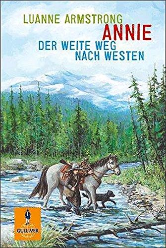 Annie : der weite Weg nach Westen. Luanne Armstrong. Aus dem Engl. von Birgitt Kollmann / Gullivers Bücher ; 849