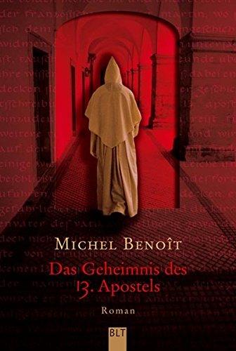 Benoît, Michel (Verfasser): Das Geheimnis des 13. Apostels : Roman. Michel Benoît. Aus dem Franz. von Monika Buchgeister / BLT ; Bd. 92255 Dt. Erstveröff., dt. Erstausg., vollst. Taschenbuchausg., 1. Aufl.