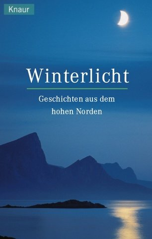 Wolandt, Holger (Herausgeber): Winterlicht : Geschichten aus dem hohen Norden. hrsg. von Holger Wolandt / Knaur ; 61603 Orig.-Ausg.