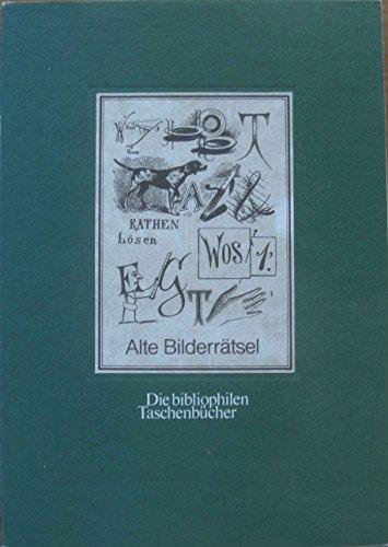 Alte Bilderrätsel. mit e. Nachw. von Ulrike Bessler / Die bibliophilen Taschenbücher ; 22 2. Aufl.