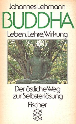 Buddha : Leben, Lehre, Wirkung ; d. östl. Weg zur Selbsterlösung. Johannes Lehmann / Fischer-Taschenbücher ; 6548