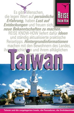 Taiwan : [Taiwan und die vorgelagerten Inseln, die Pescadoren, die Orchideeninsel und die Grüne Insel individuell entdecken]. Werner Lips / Reise-Know-how 3., komplett aktualisierte Aufl.