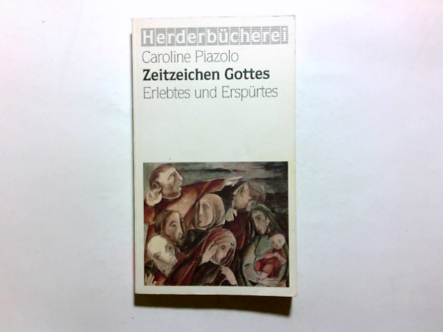 Piazolo, Caroline (Verfasser): Zeitzeichen Gottes : Erlebtes und Erspürtes. Caroline Piazolo / Herderbücherei ; Bd. 1764