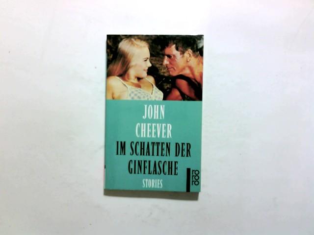 Cheever, John (Verfasser): Im Schatten der Ginflasche : Stories. John Cheever. Dt. von Lore Fiedler ... / Rororo ; 22013