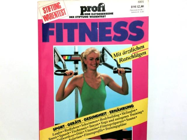 Fitness : [Sport, Geräte, Gesundheit, Ernährung ; mit ärztl. Ratschlägen]. Stiftung Warentest / Profi ; 9