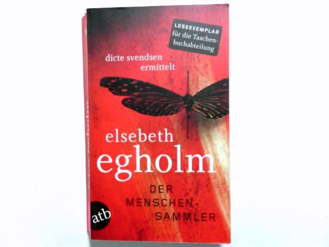 Der Menschensammler : Dicte Svendsen ermittelt ; Kriminalroman. Elsebeth Egholm. Aus dem Dän. von Kerstin Schöps / Aufbau-Taschenbücher ; 2662 1. Aufl.