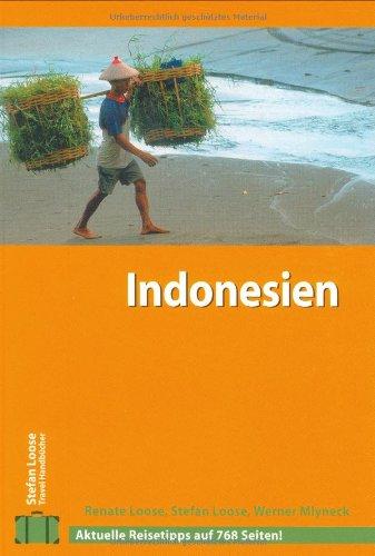 Indonesien : Travel-Handbuch ; aktuelle Reisetipps. Renate Loose ; Stefan Loose ; Werner Mlyneck / Stefan-Loose-Travel-Handbücher; Bücher zum Selberreisen 9., vollst. aktualisierte Aufl.