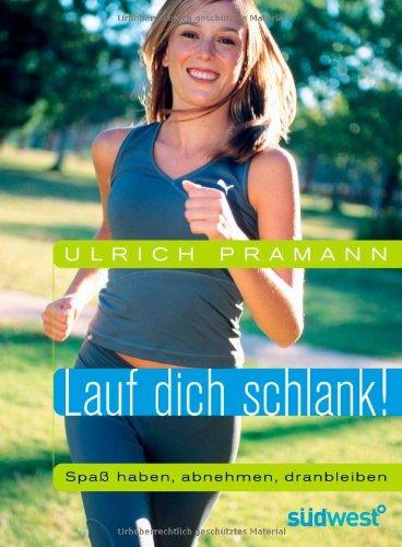 Lauf dich schlank! : Spaß haben, abnehmen, dranbleiben. Ulrich Pramann