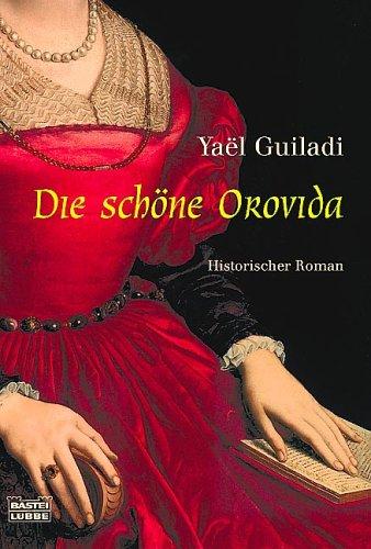Die schöne Orovida : historischer Roman. YaeÍ�ül Guiladi. Aus dem Engl. von Susanne Olivia Klotz / Bastei-Lübbe-Taschenbuch ; Bd. 15098 : Allgemeine Reihe Vollst. Taschenbuchausg., 1. Aufl.