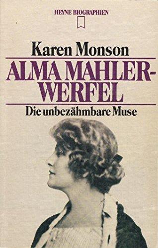 Alma Mahler-Werfel : d. unbezähmbare Muse. Karen Monson. [Aus d. Engl. übertr. von Renate Zeschitz] / Heyne-Bücher / 12 / Heyne-Biographien ; Nr. 129 Dt. Erstausg.
