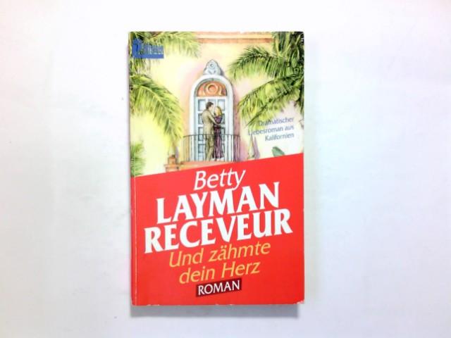 Receveur, Betty Layman (Verfasser): Und zähmte dein Herz : Roman. Betty Layman Receveur. [Aus dem Amerikan. von Rosemarie Kahn-Ackermann] / Ullstein ; Nr. 23609 Ungekürzte Ausg.