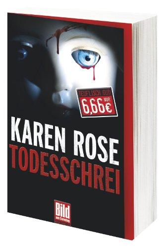 Rose, Karen (Verfasser): Todesschrei : Thriller. Karen Rose. Aus dem Amerikan. von Kerstin Winter / Bild am Sonntag päsentiert: Teuflisch gut!; Bild-am-Sonntag-Mega-Thriller Lizenzausg., 1. Aufl.