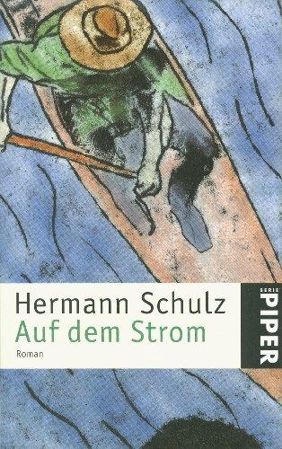 Auf dem Strom : Roman. Hermann Schulz / Piper ; 3005 Ungekürzte Taschenbuchausg.