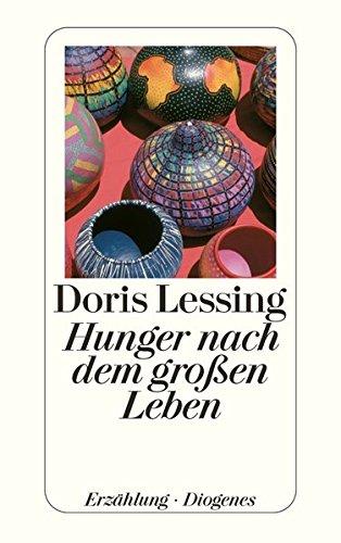 Lessing, Doris (Verfasser): Hunger nach dem grossen Leben : Erzählung. Doris Lessing. Aus d. Engl. von Lore Krüger / Diogenes-Taschenbuch ; 21536